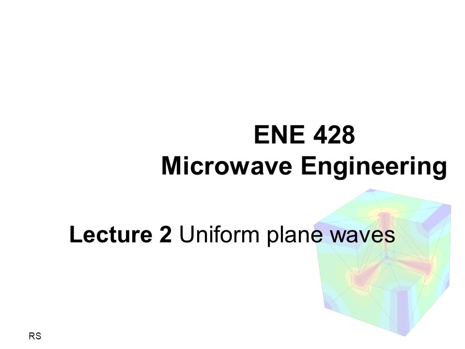 RS ENE 428 Microwave Engineering Lecture 2 Uniform plane waves