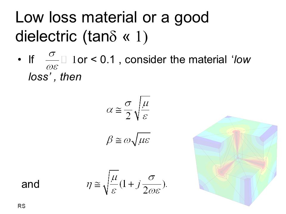 RS Low loss material or a good dielectric (tan  « 1) If or < 0.1, consider the material 'low loss', then and