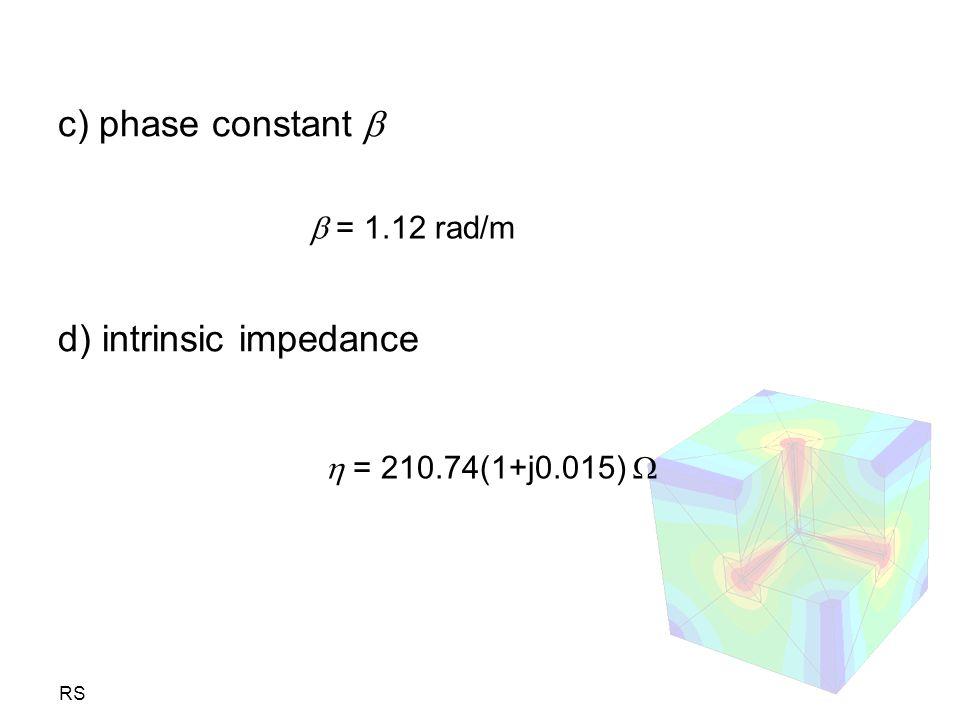RS c) phase constant  d) intrinsic impedance  = 1.12 rad/m  = 210.74(1+j0.015) 