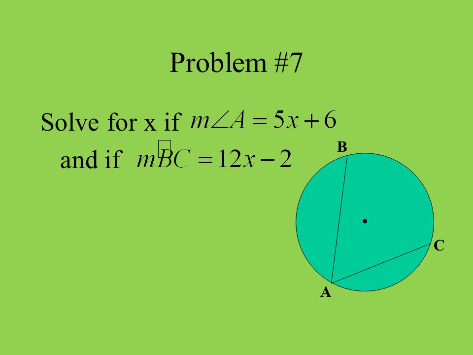Problem #7 Solve for x if and if A B C