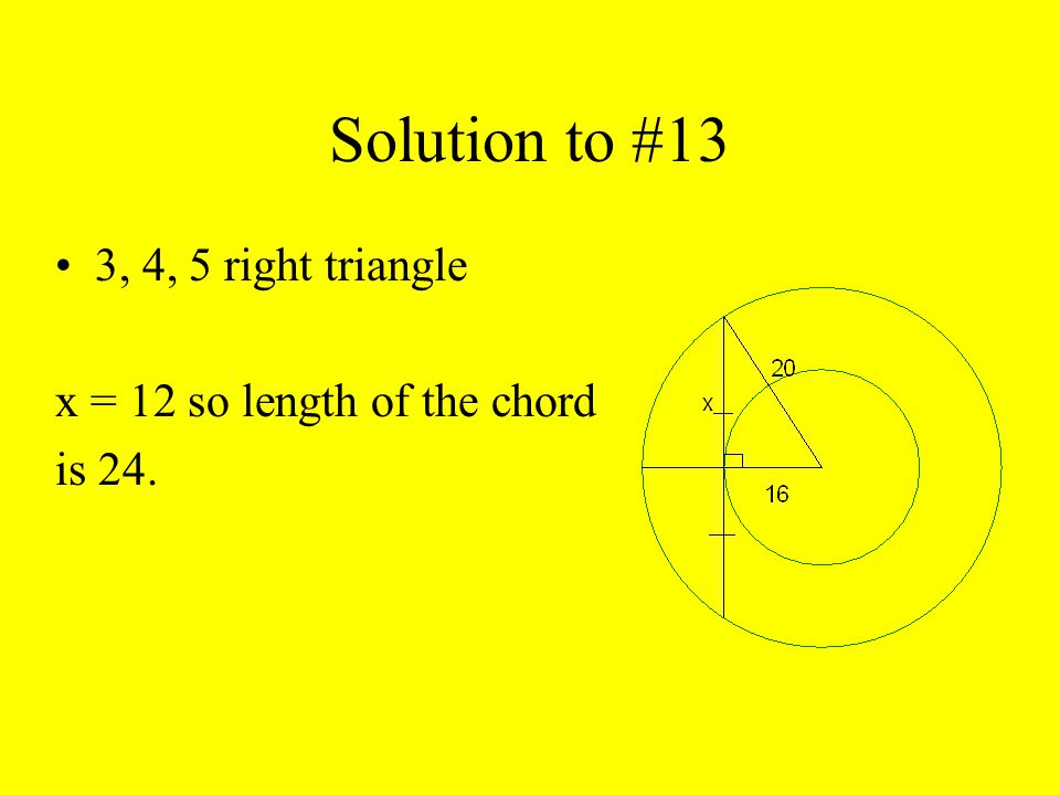 Solution to #13 3, 4, 5 right triangle x = 12 so length of the chord is 24.