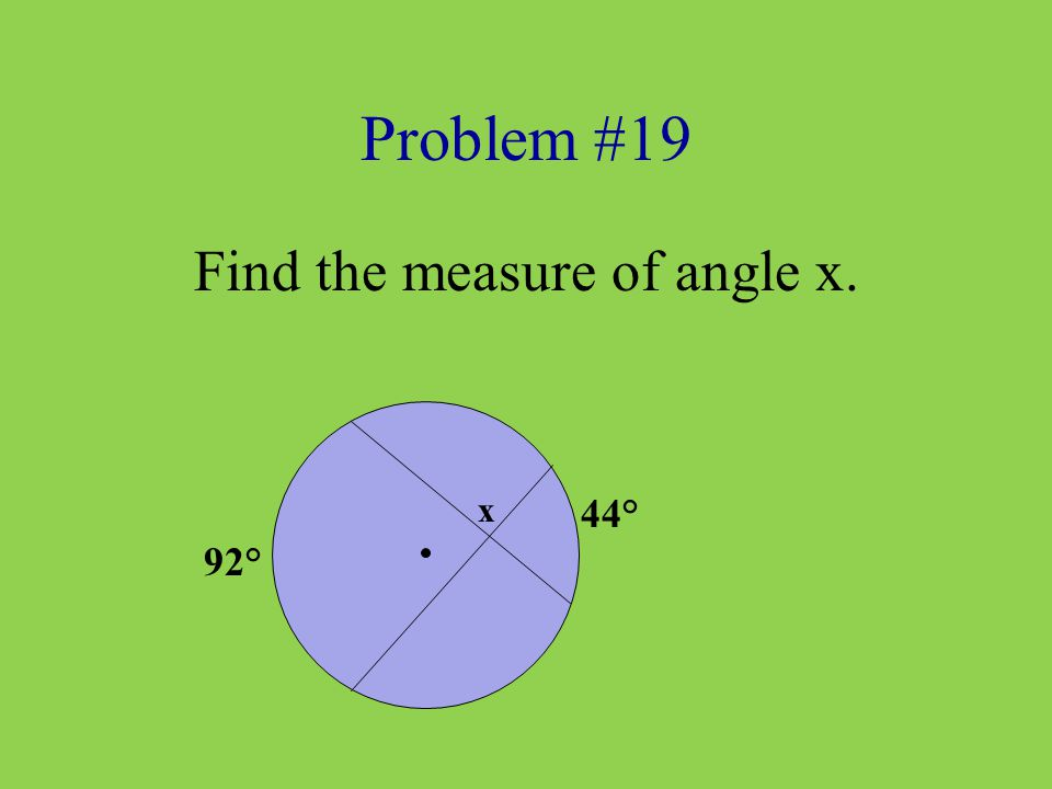 Problem #19 Find the measure of angle x. x 92° 44°