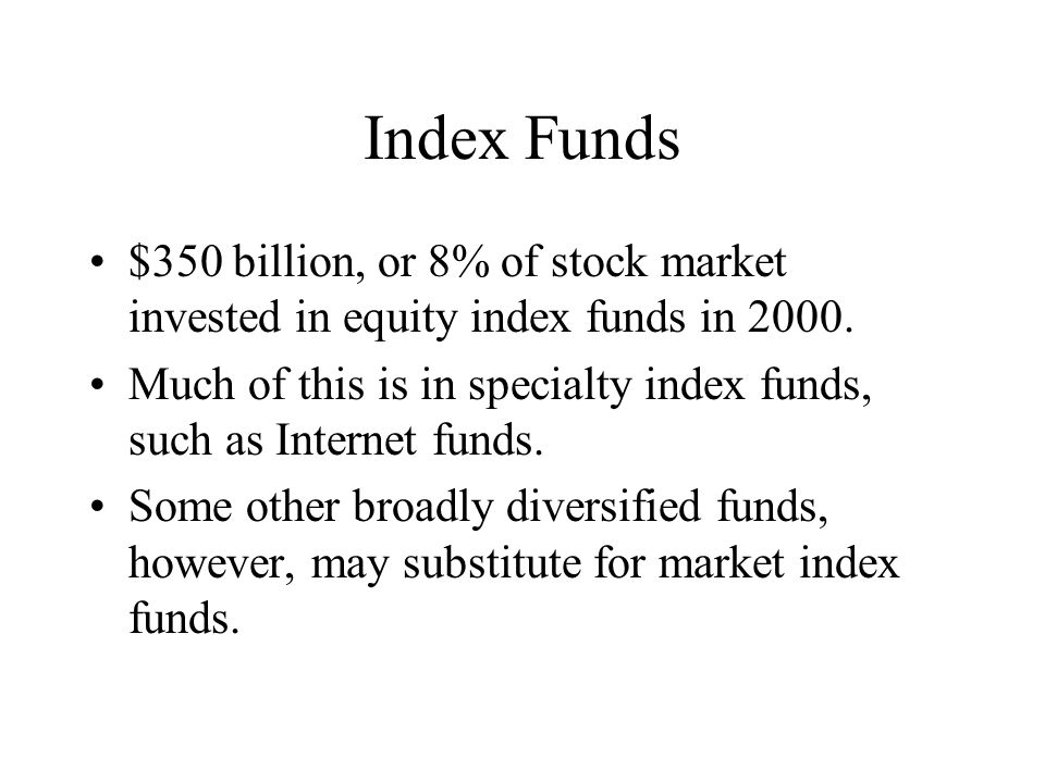 Index Funds $350 billion, or 8% of stock market invested in equity index funds in 2000.