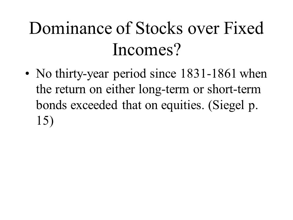 Survey of Institutional Investors, Shiller, 1993 There is no thirty-year period since 1860 in which US government bonds have outperformed stocks. Have you heard roughly this claim (even if details, such as the use of 30 years) are different.
