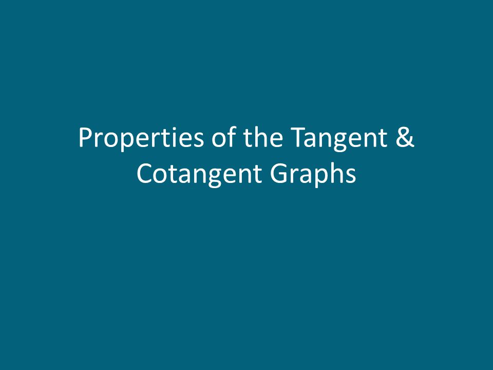 Properties of the Tangent & Cotangent Graphs
