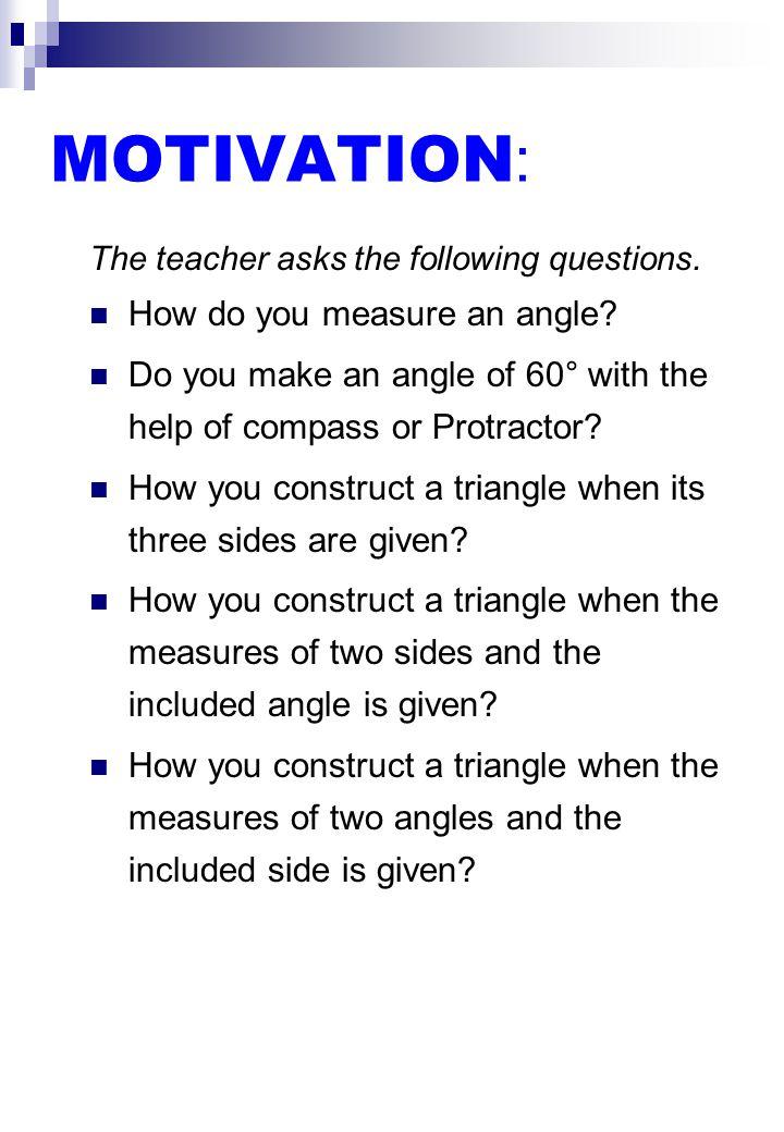 MOTIVATION : The teacher asks the following questions.