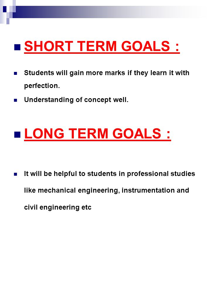 SHORT TERM GOALS : Students will gain more marks if they learn it with perfection.