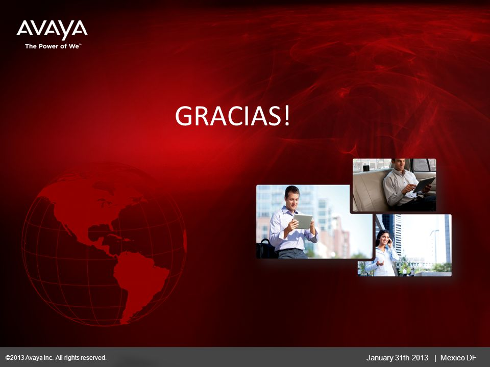 GRACIAS! January 31th 2013 | Mexico DF ©2013 Avaya Inc. All rights reserved.