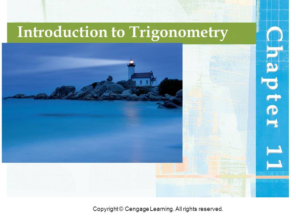 Copyright © Cengage Learning. All rights reserved. Chapter 11 Introduction to Trigonometry