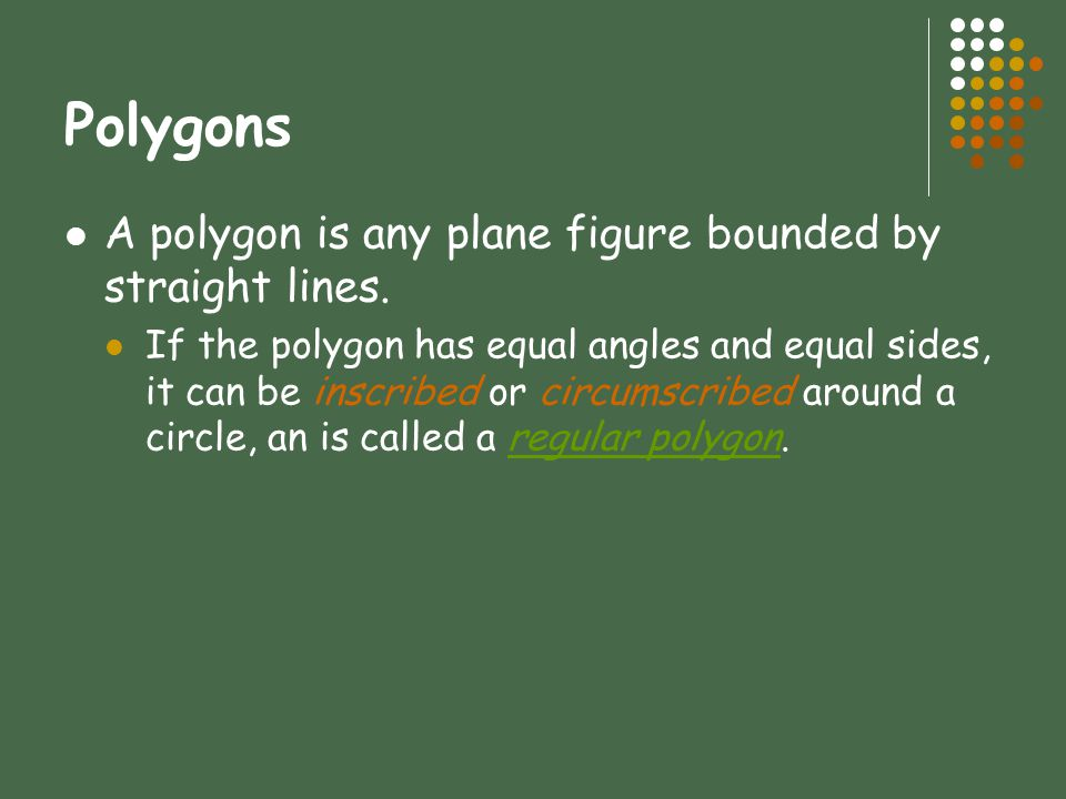 Polygons A polygon is any plane figure bounded by straight lines.
