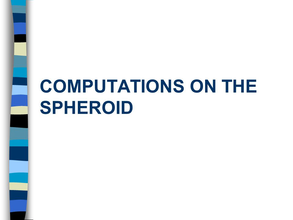 COMPUTATIONS ON THE SPHEROID