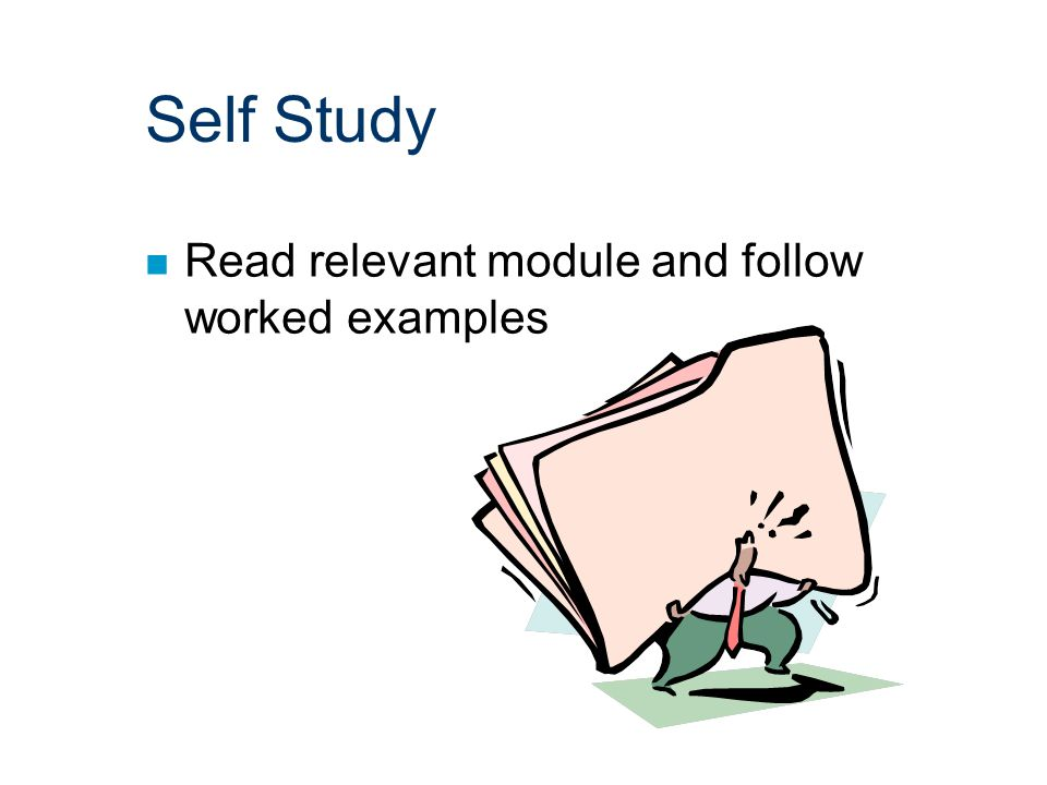 Self Study n Read relevant module and follow worked examples