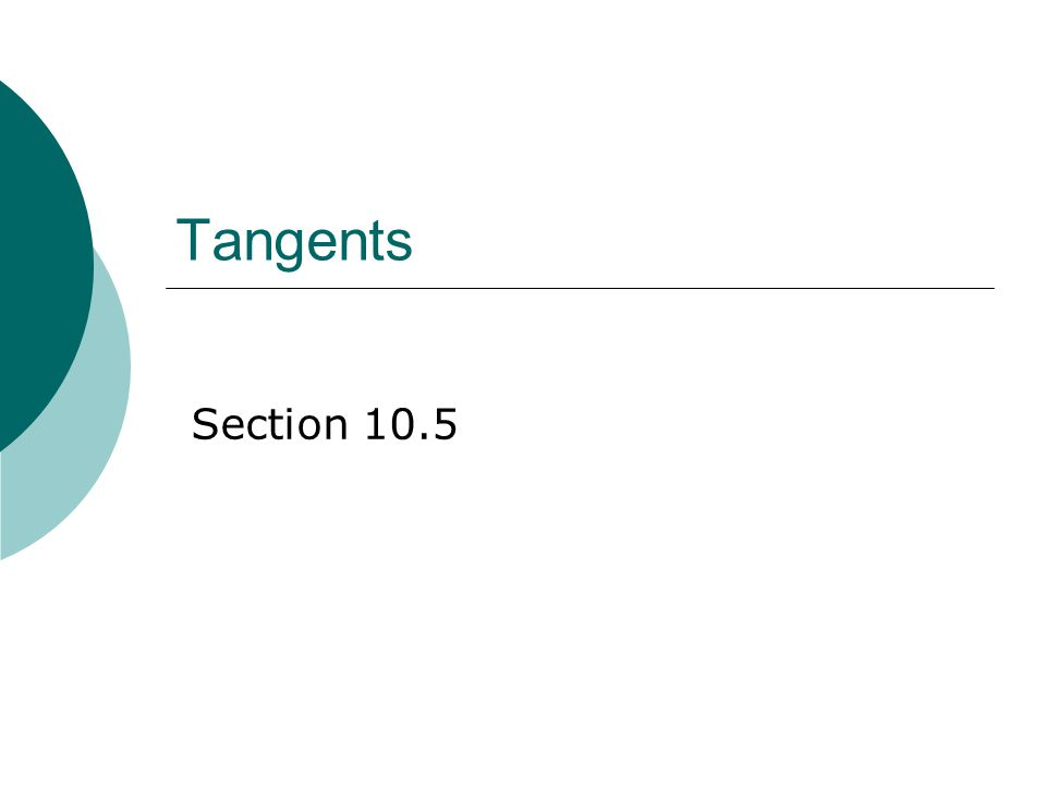 Tangents Section 10.5