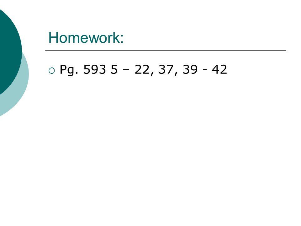 Homework:  Pg. 593 5 – 22, 37, 39 - 42