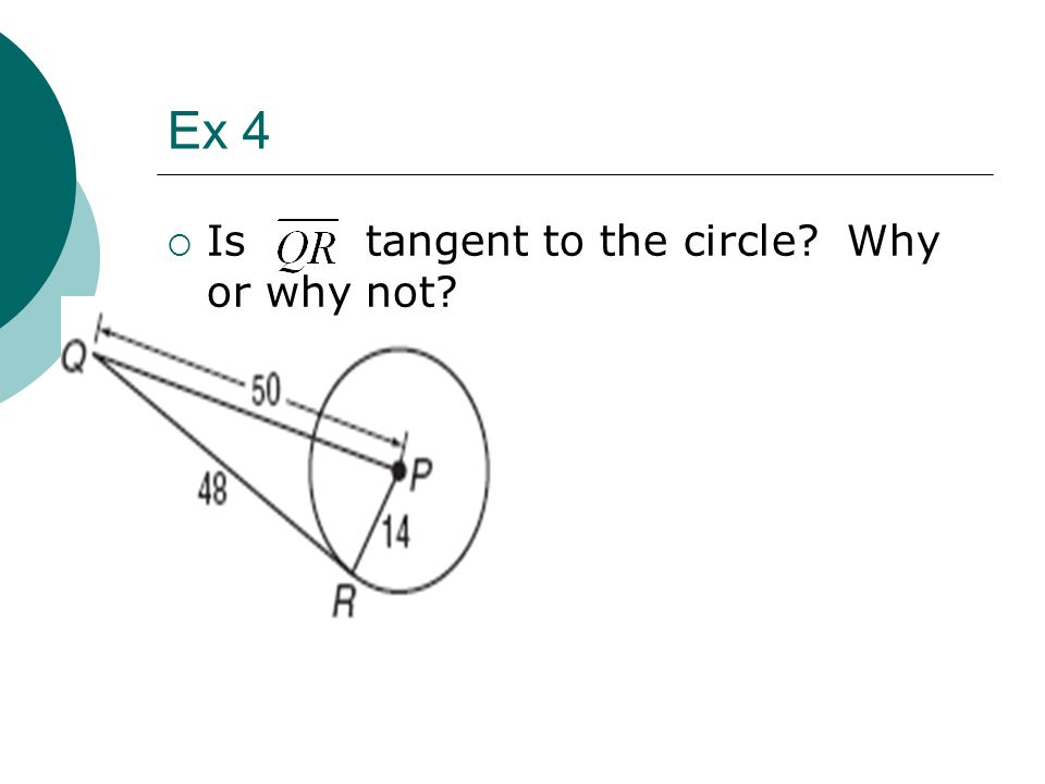 Ex 4  Is tangent to the circle? Why or why not?