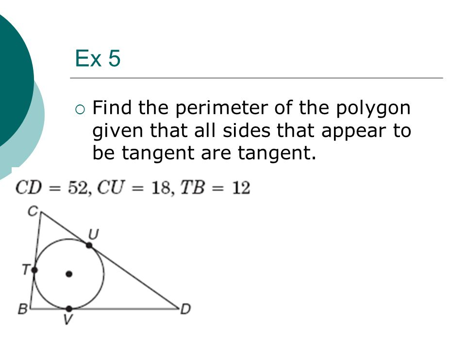 Ex 5  Find the perimeter of the polygon given that all sides that appear to be tangent are tangent.