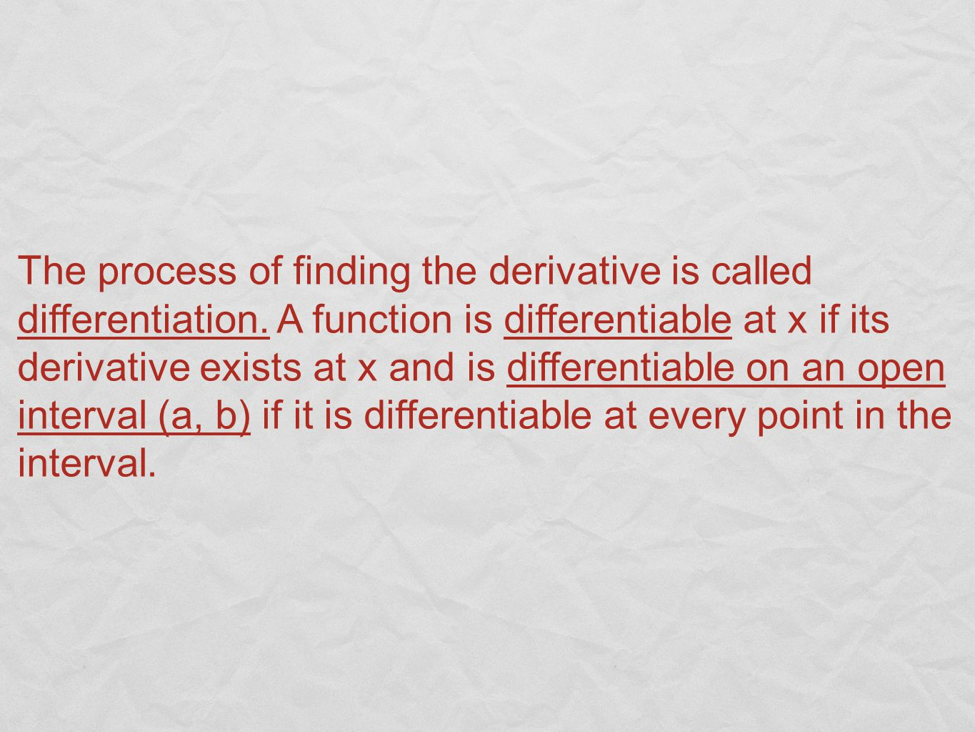 The process of finding the derivative is called differentiation.