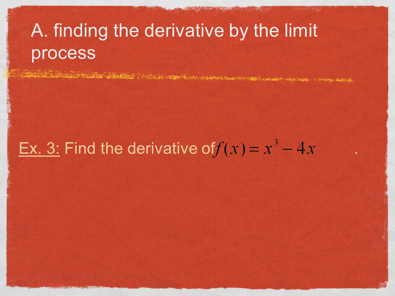 A. finding the derivative by the limit process Ex. 3: Find the derivative of.