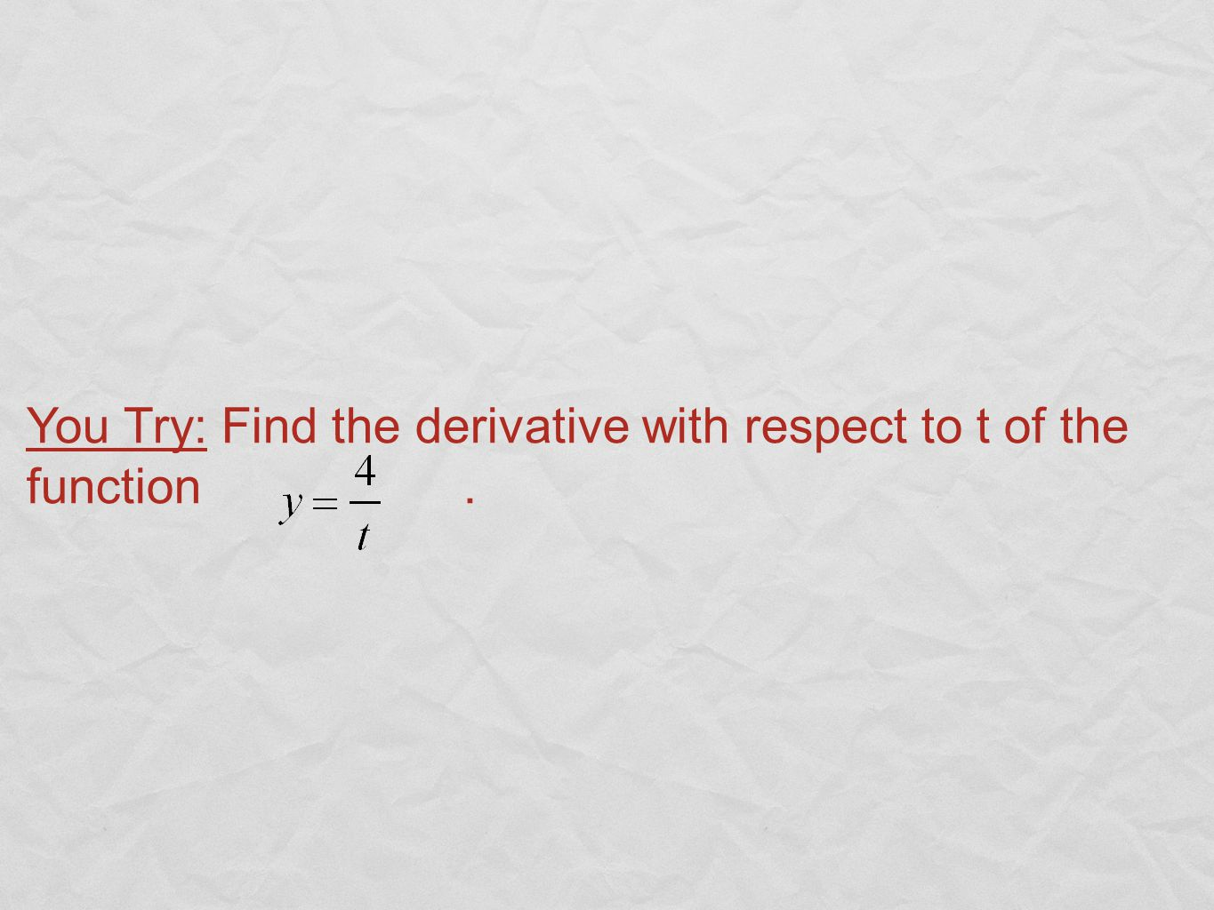 You Try: Find the derivative with respect to t of the function.