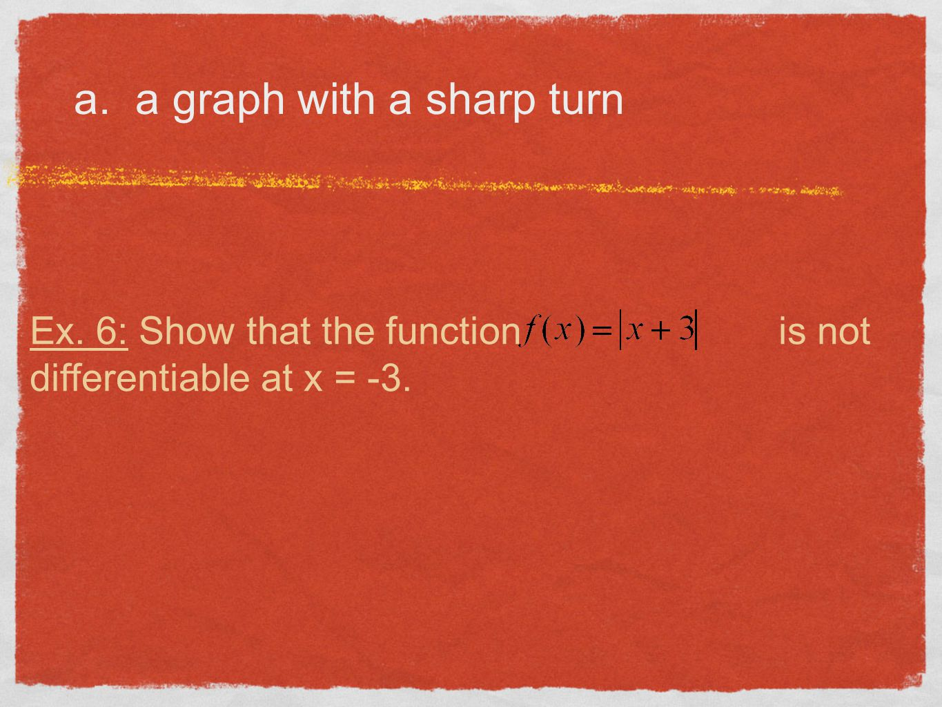 a. a graph with a sharp turn Ex. 6: Show that the function is not differentiable at x = -3.