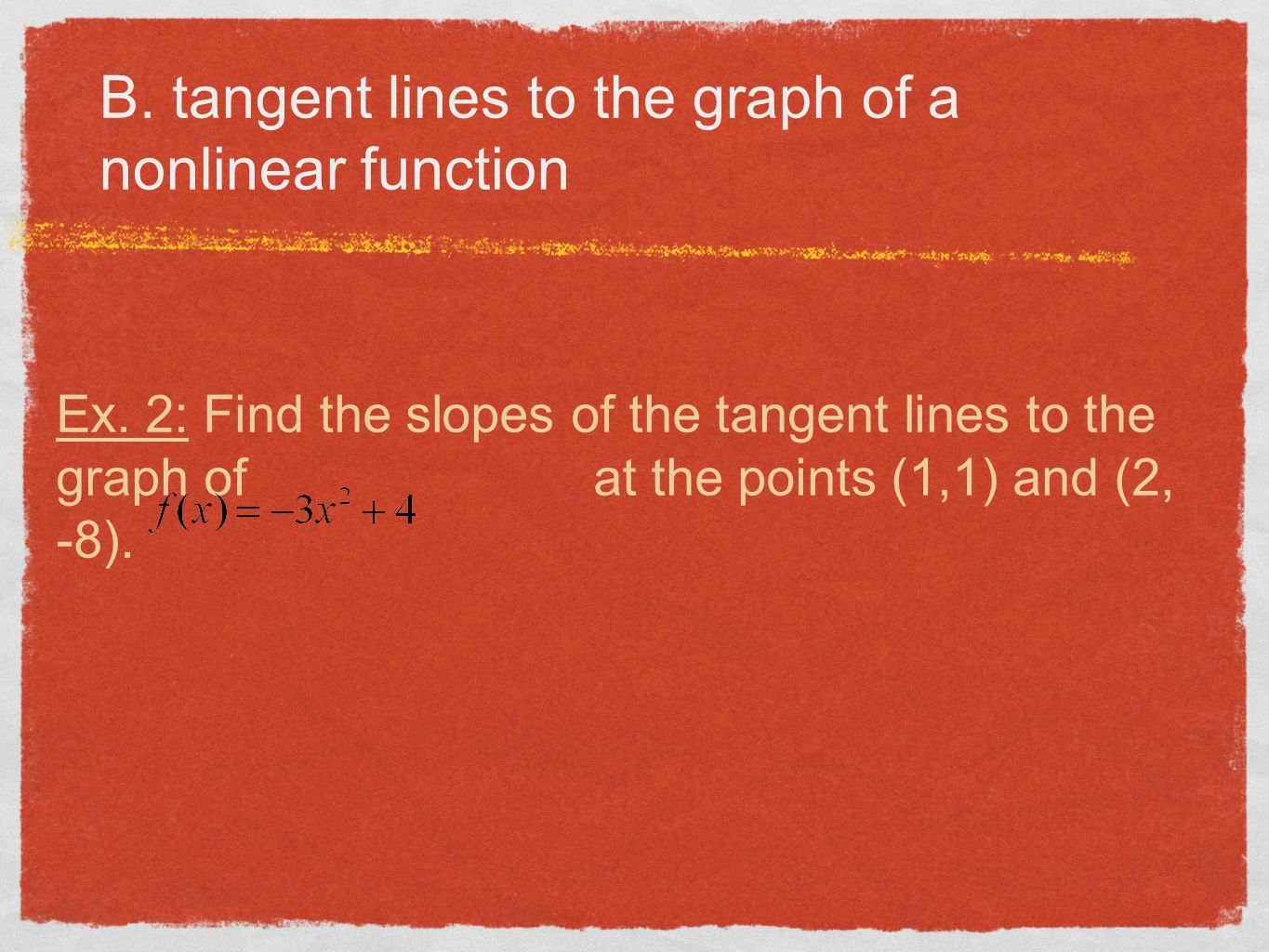 You Try: Find the slopes of the tangent lines to the graph of at the points (1, 1) and (-2, - 14).