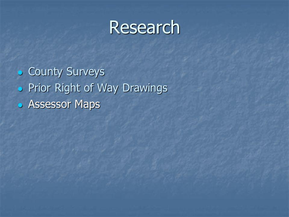 Research County Surveys County Surveys Prior Right of Way Drawings Prior Right of Way Drawings Assessor Maps Assessor Maps