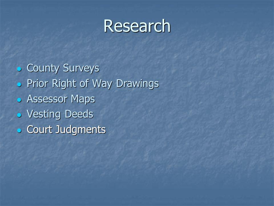 Research County Surveys County Surveys Prior Right of Way Drawings Prior Right of Way Drawings Assessor Maps Assessor Maps Vesting Deeds Vesting Deeds Court Judgments Court Judgments