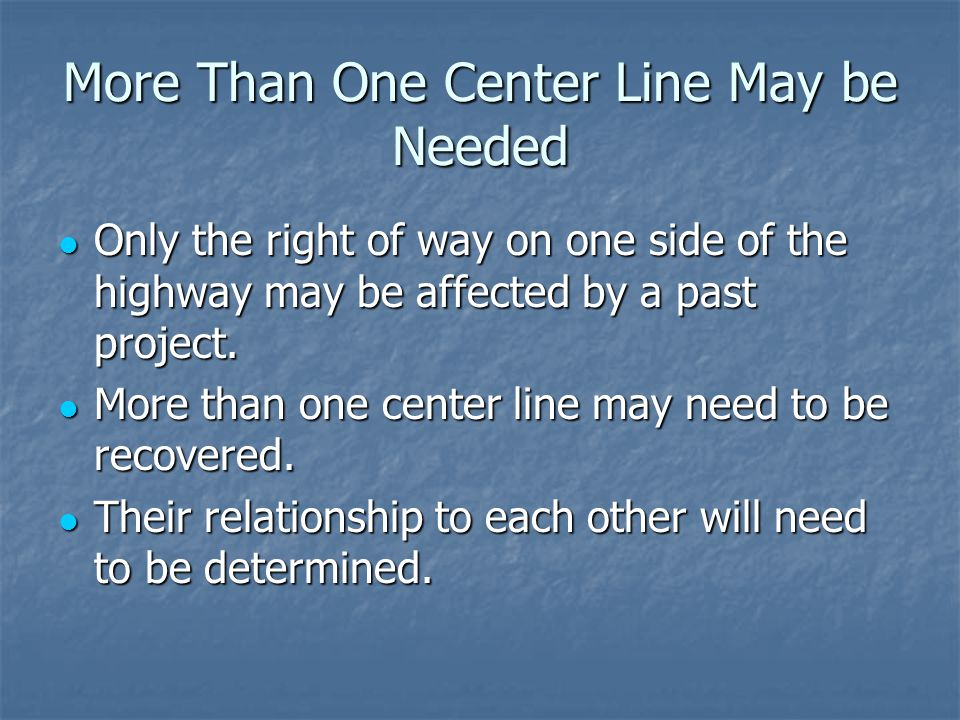 More Than One Center Line May be Needed Only the right of way on one side of the highway may be affected by a past project.