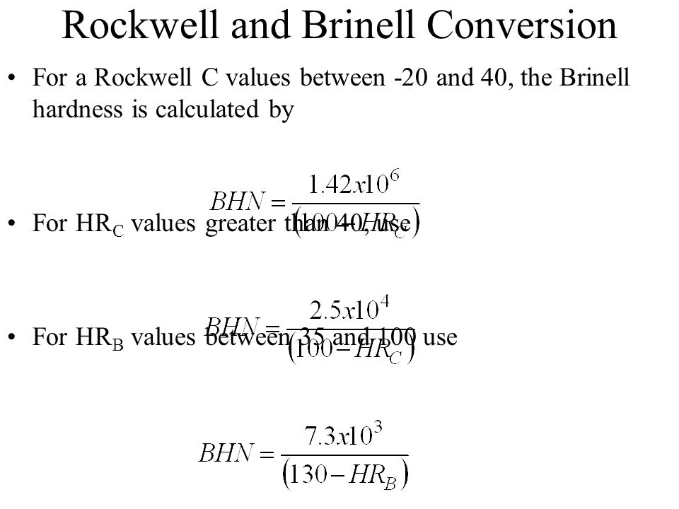 Rockwell and Brinell Conversion For a Rockwell C values between -20 and 40, the Brinell hardness is calculated by For HR C values greater than 40, use
