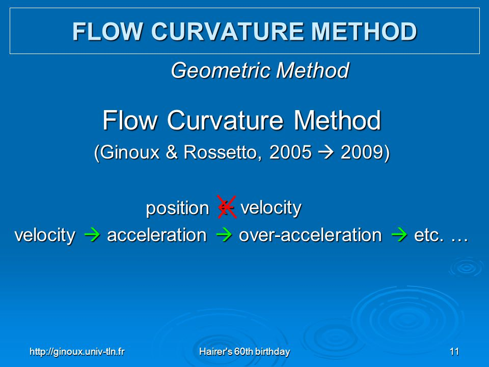 http://ginoux.univ-tln.frHairer's 60th birthday11 Flow Curvature Method (Ginoux & Rossetto, 2005  2009) velocity velocity  acceleration  over-accel