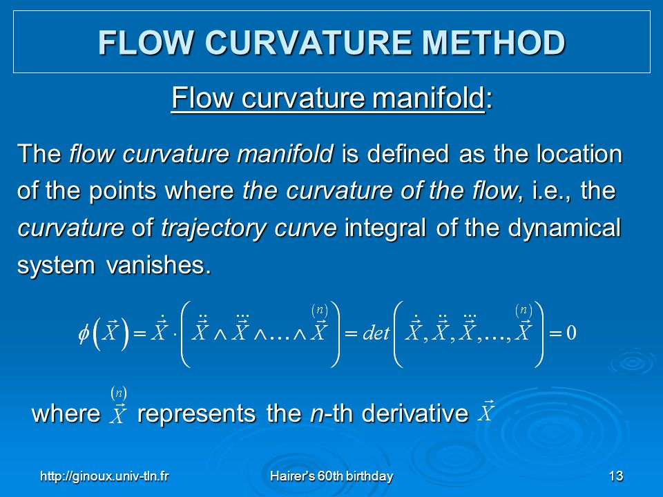 http://ginoux.univ-tln.frHairer's 60th birthday13 Flow curvature manifold: The flow curvature manifold is defined as the location of the points where