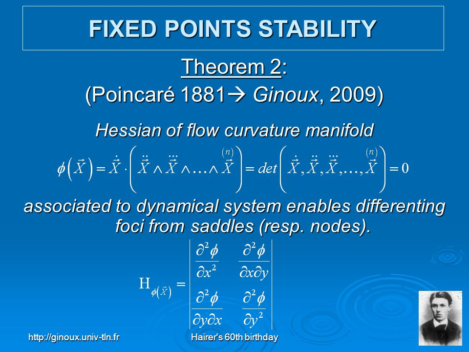 http://ginoux.univ-tln.frHairer's 60th birthday17 Theorem 2: (Poincaré 1881  Ginoux, 2009) Hessian of flow curvature manifold associated to dynamical