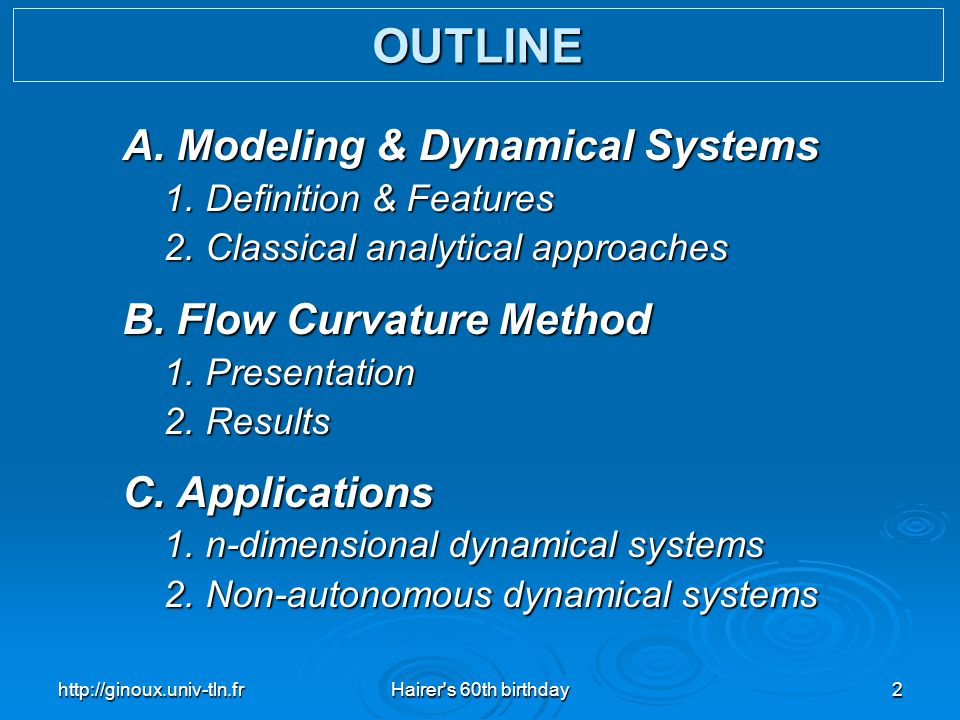 http://ginoux.univ-tln.frHairer's 60th birthday2 A. Modeling & Dynamical Systems 1. Definition & Features 1. Definition & Features 2. Classical analyt