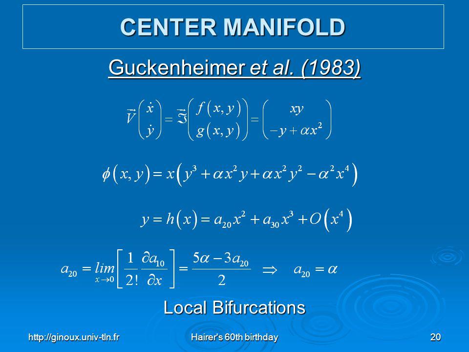 http://ginoux.univ-tln.frHairer's 60th birthday20 Guckenheimer et al. (1983) Local Bifurcations CENTER MANIFOLD