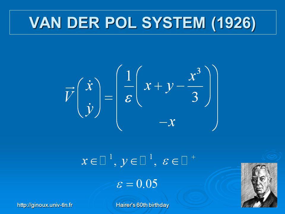 http://ginoux.univ-tln.frHairer's 60th birthday22 VAN DER POL SYSTEM (1926)