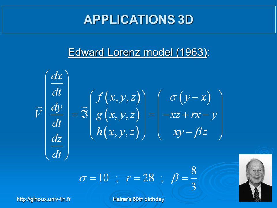 http://ginoux.univ-tln.frHairer's 60th birthday37 Edward Lorenz model (1963): APPLICATIONS 3D