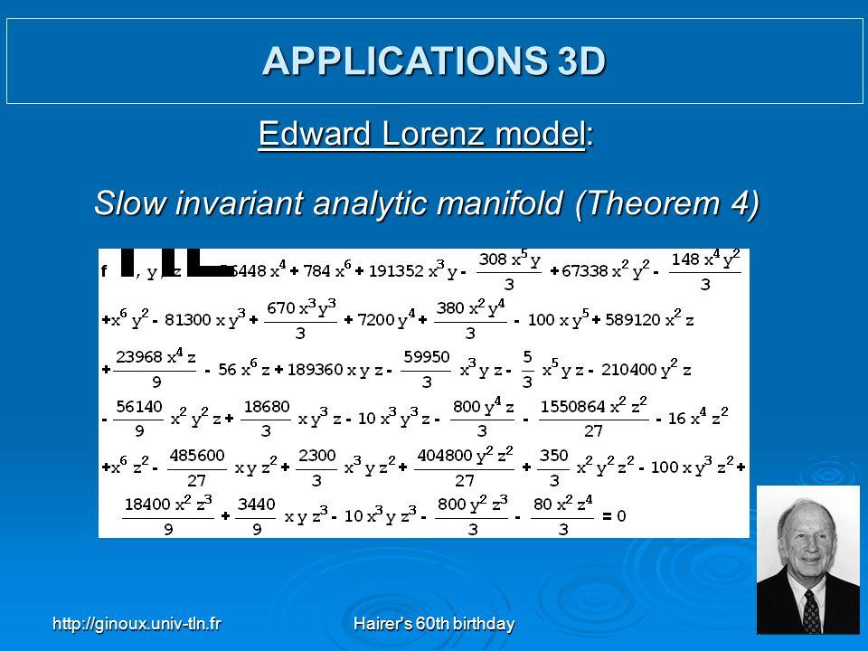 http://ginoux.univ-tln.frHairer's 60th birthday38 Edward Lorenz model: Slow invariant analytic manifold (Theorem 4) APPLICATIONS 3D