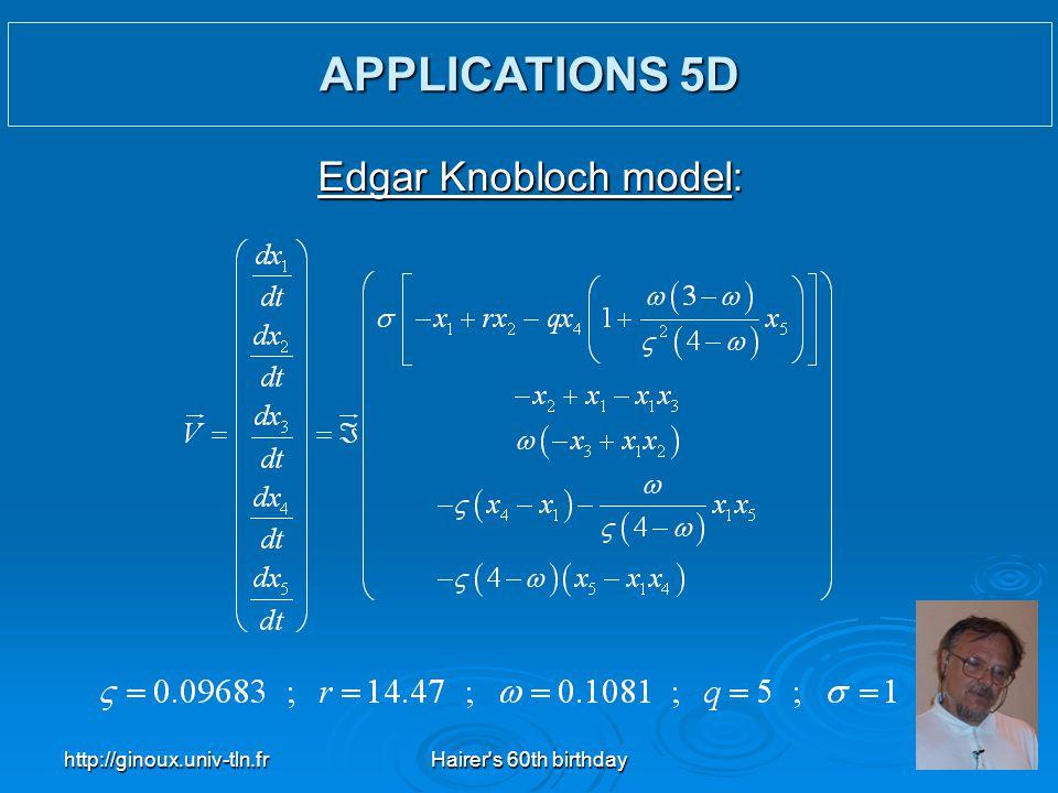 http://ginoux.univ-tln.frHairer's 60th birthday43 Edgar Knobloch model: APPLICATIONS 5D