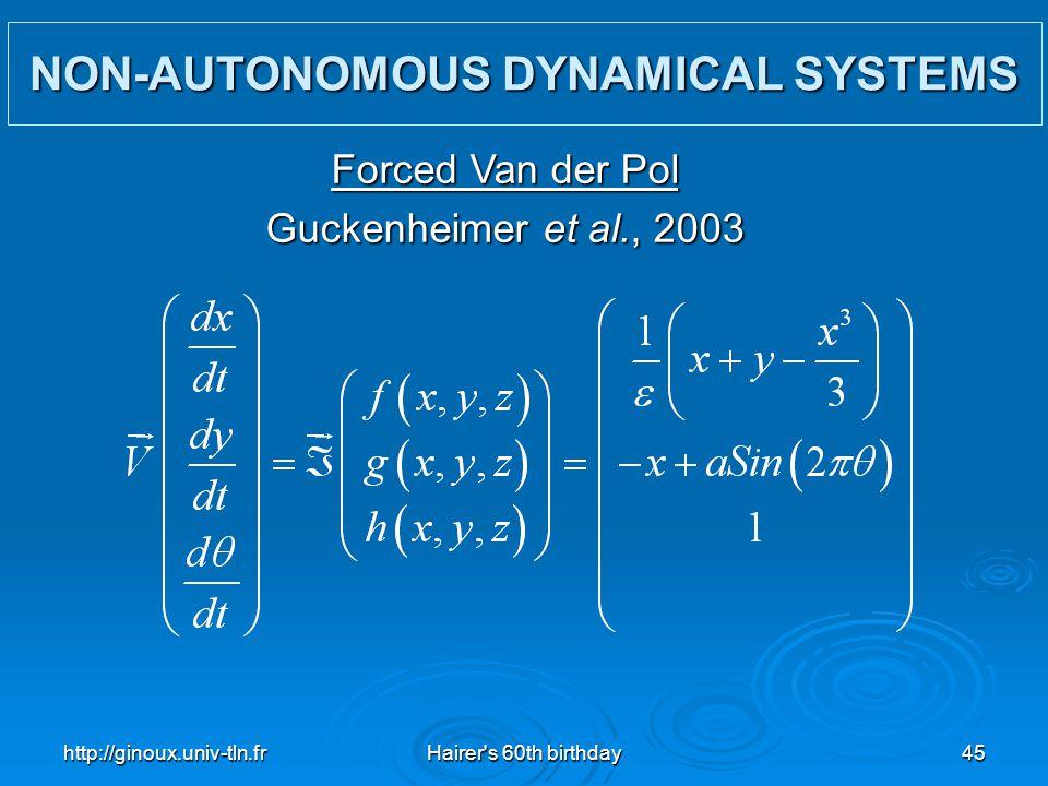 http://ginoux.univ-tln.frHairer's 60th birthday45 NON-AUTONOMOUS DYNAMICAL SYSTEMS Forced Van der Pol Guckenheimer et al., 2003