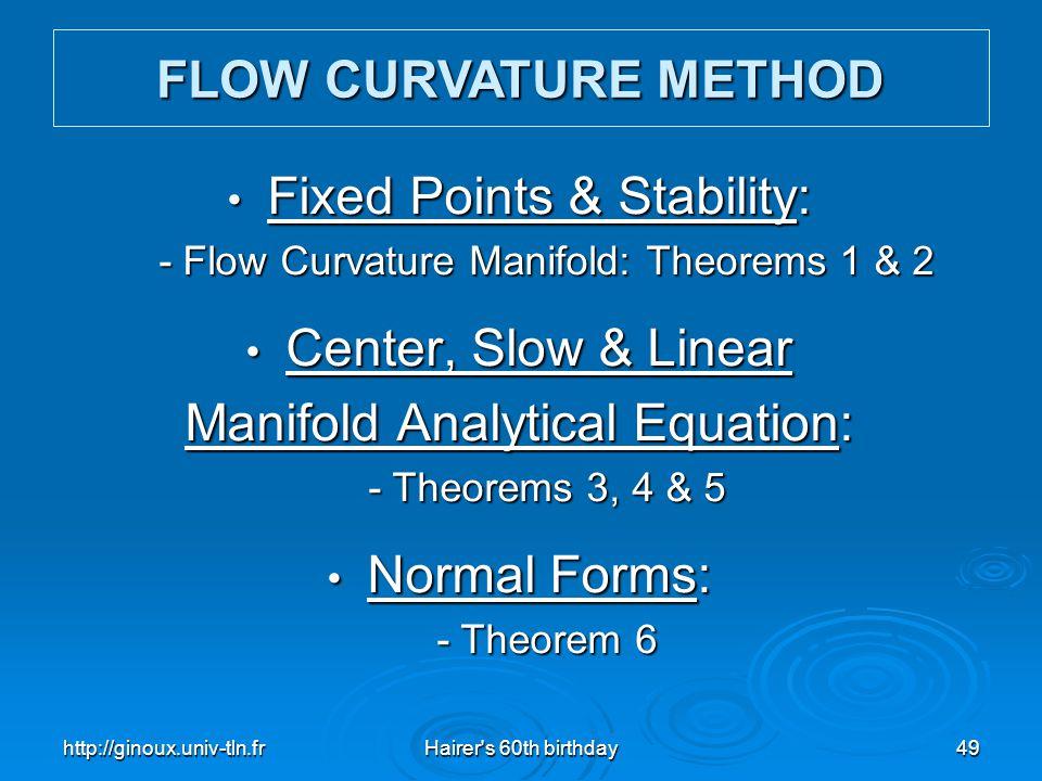 http://ginoux.univ-tln.frHairer's 60th birthday49 Fixed Points & Stability: Fixed Points & Stability: - Flow Curvature Manifold: Theorems 1 & 2 - Flow
