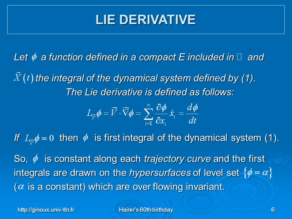 http://ginoux.univ-tln.frHairer's 60th birthday6 Let a function defined in a compact E included in and the integral of the dynamical system defined by