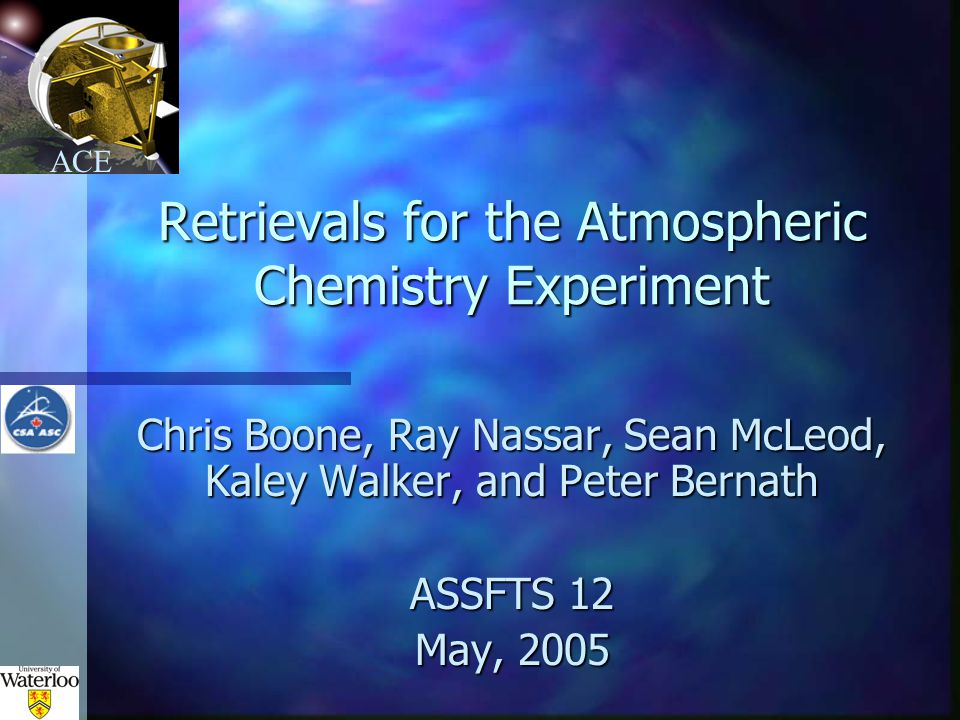 ACE Introduction n SCISAT-1 / ACE developed by the CSA n Launched August 12, 2003 n Routine measurements began February 2004.