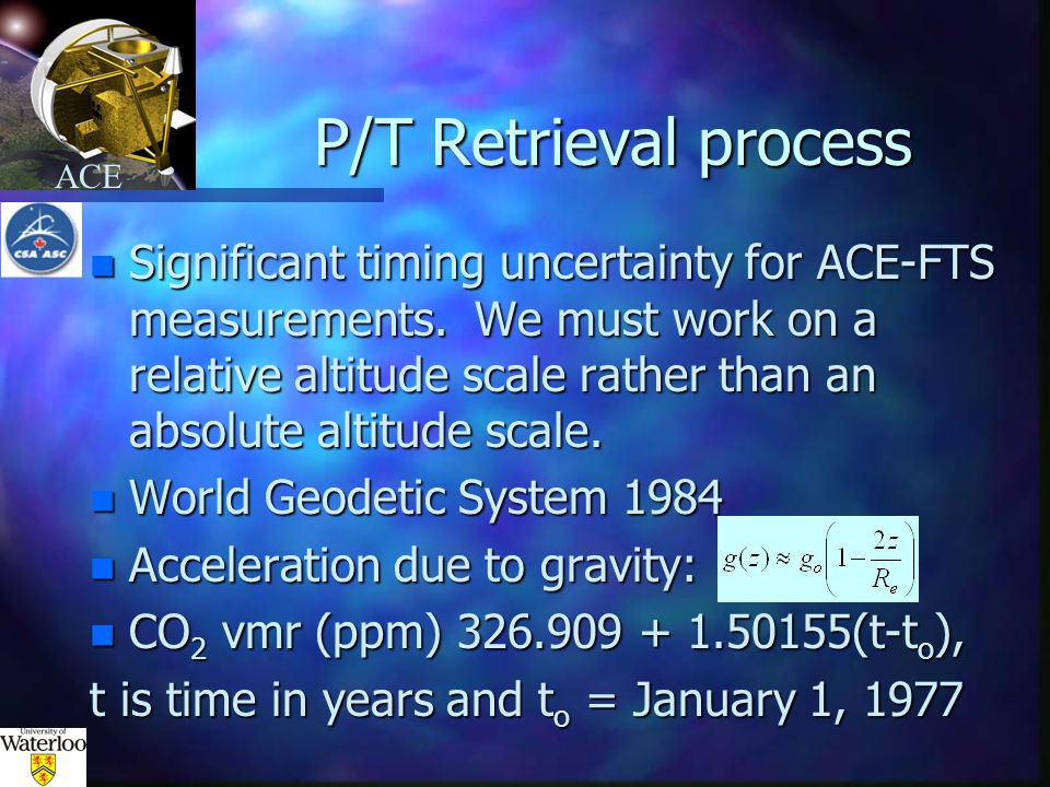 ACE P/T Retrieval process n Significant timing uncertainty for ACE-FTS measurements.