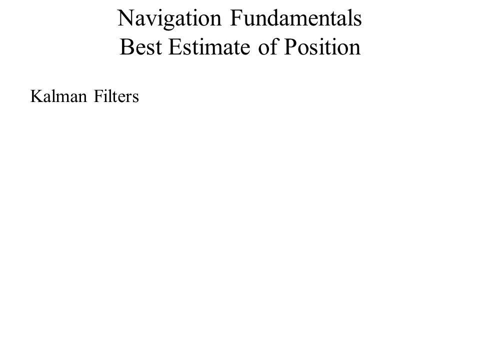 Kalman Filters Navigation Fundamentals Best Estimate of Position
