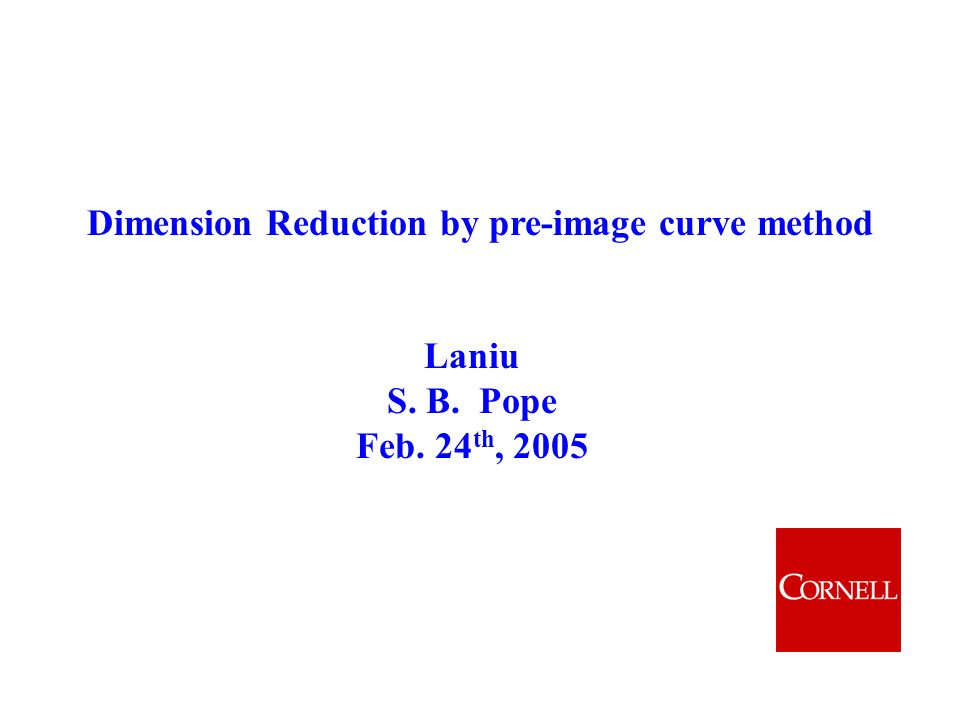 Dimension Reduction by pre-image curve method Laniu S. B. Pope Feb. 24 th, 2005