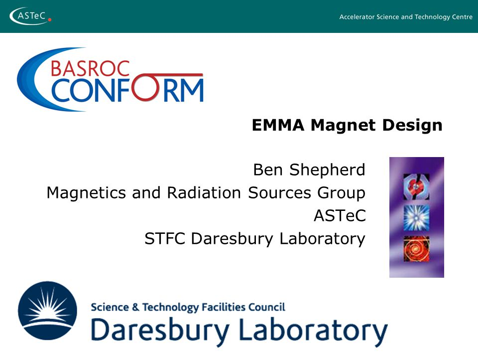 EMMA Magnet Design Ben Shepherd Magnetics and Radiation Sources Group ASTeC STFC Daresbury Laboratory