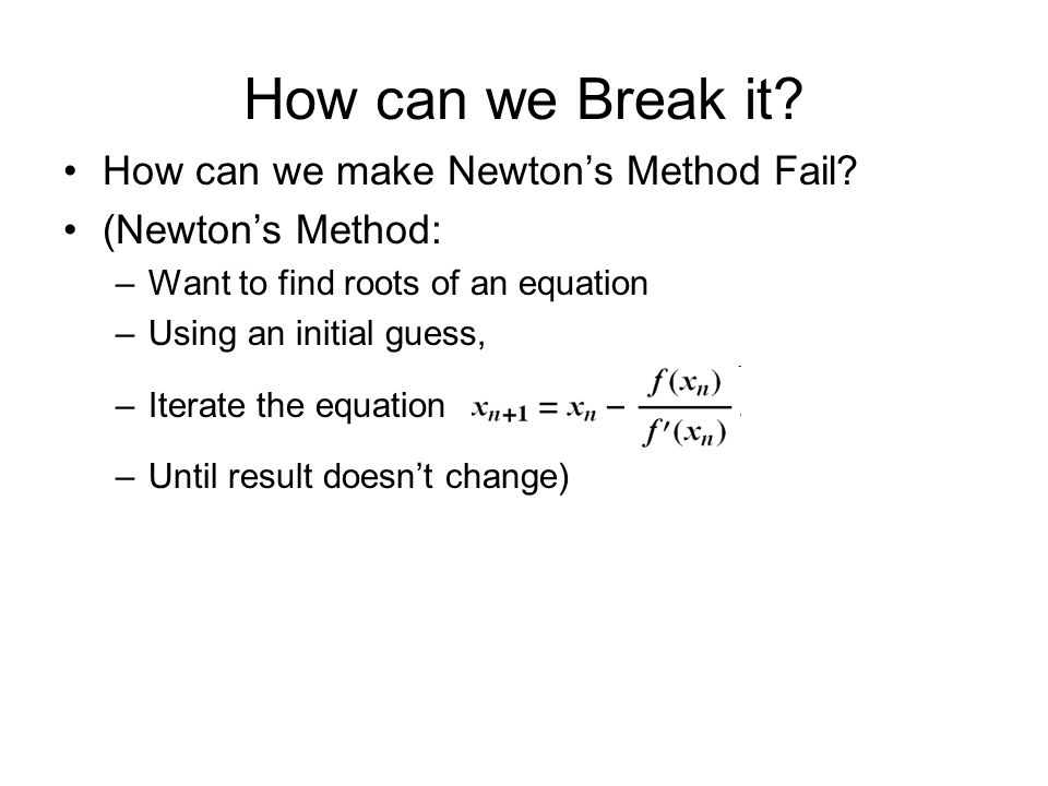 How can we Break it. How can we make Newton's Method Fail.
