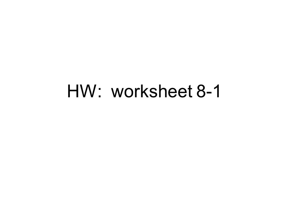 HW: worksheet 8-1