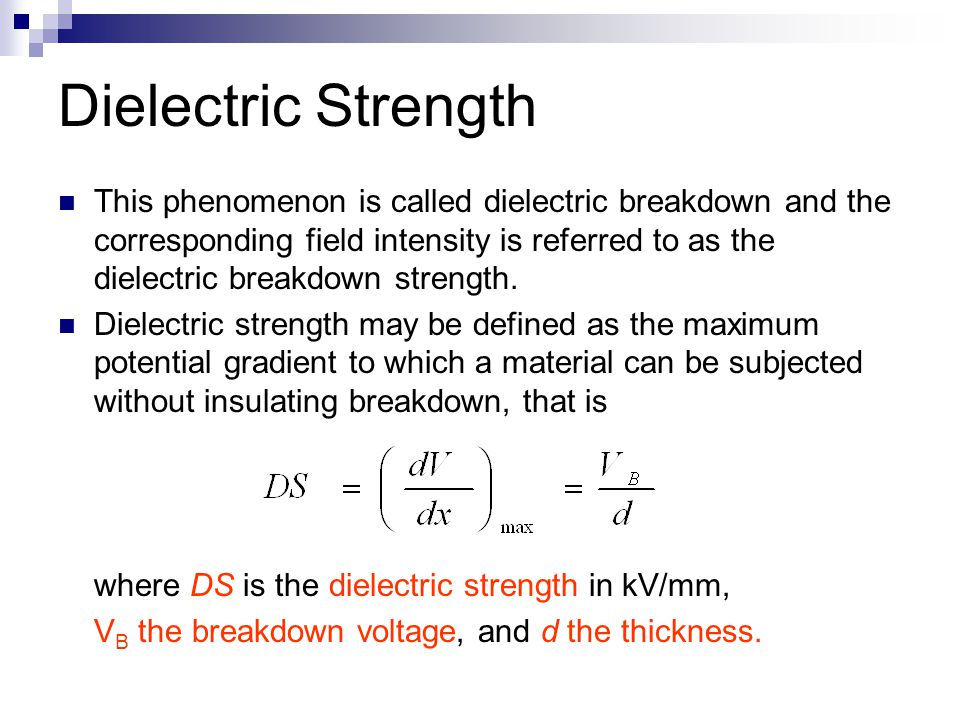 Dielectric Strength This phenomenon is called dielectric breakdown and the corresponding field intensity is referred to as the dielectric breakdown st