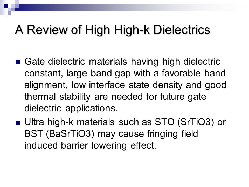 A Review of High High-k Dielectrics Gate dielectric materials having high dielectric constant, large band gap with a favorable band alignment, low int